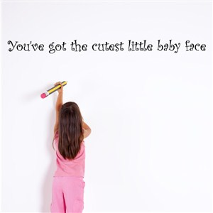 You've got the cutest little baby face - Vinyl Wall Decal - Wall Quote - Wall Decor