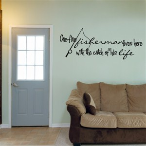 One fine fisherman lives here with the catch of his life. - Vinyl Wall Decal - Wall Quote - Wall Decor