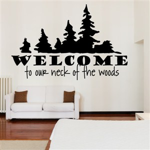 Welcome to our neck of the woods - Vinyl Wall Decal - Wall Quote - Wall Decor