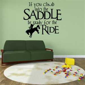 If you climb into the saddle be ready for the ride - Vinyl Wall Decal - Wall Quote - Wall Decor