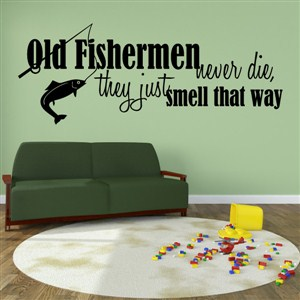 Old fishermen never, they just smell that way - Vinyl Wall Decal - Wall Quote - Wall Decor