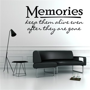 Memories keep them alive even adter they are gone - Vinyl Wall Decal - Wall Quote - Wall Decor