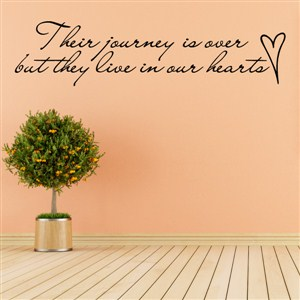 Their journey is over but they live in our hearts - Vinyl Wall Decal - Wall Quote - Wall Decor