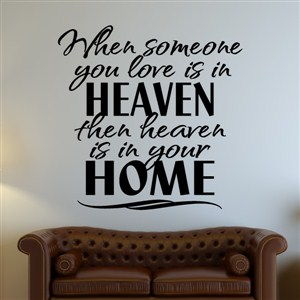 When someone you love is in heaven then heaven is in your home - Vinyl Wall Decal - Wall Quote - Wall Decor