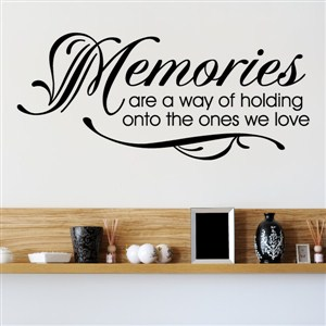 Memories are a way of holding onto the ones we love - Vinyl Wall Decal - Wall Quote - Wall Decor