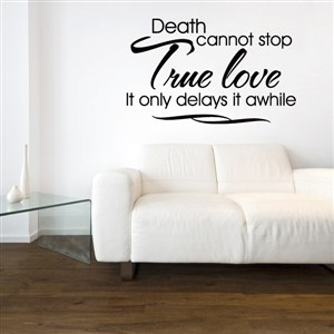 Death cannot stop true love it only delays it awhile - Vinyl Wall Decal - Wall Quote - Wall Decor