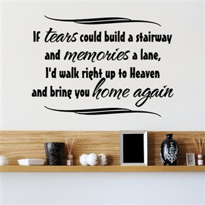 If tears could build a stairway and memories a lane - Vinyl Wall Decal - Wall Quote - Wall Decor