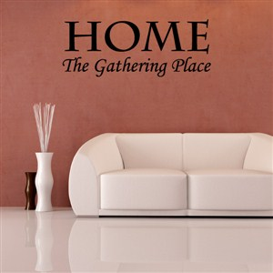 Home the gathering place