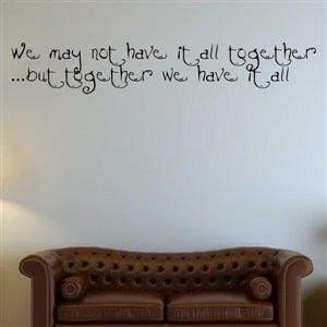 We may not have it all together … but together we have it all