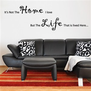 It's not the home I love but the life that is lived here…