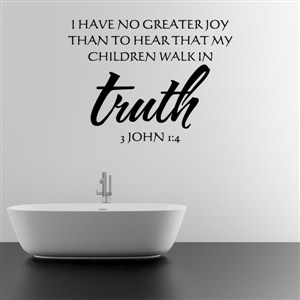 I have no greater joy than to hear that my children - 3 John 1:4