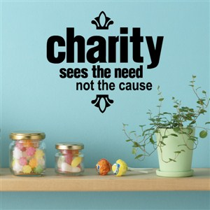 Charity sees the need not the cause