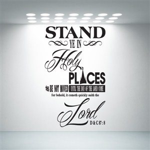 Stand ye in holy places and be not moved until - S & C 87:8