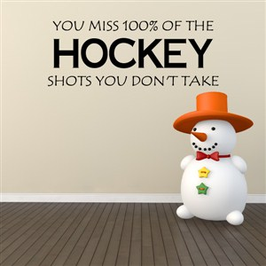 You miss 100% of the shots you don't take - Hockey