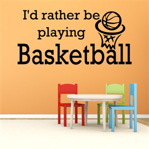 I'd rather be playing basketball