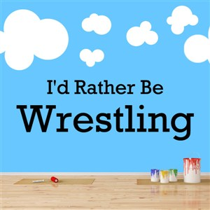 I'd rather be wrestling