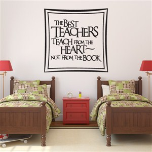 The best teachers teach from the heart - not from the book