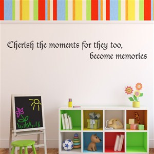 Cherish the moments for they too, become memories