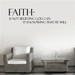 Faith - is not believing God can it is knowing that he will
