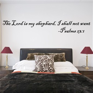 The Lord is my shephard, I shall not want - Psalms 23:1