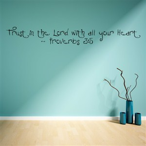 Trust in the lords with all your heart - Proverbs 3:5