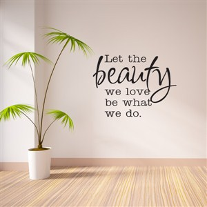 Let the beauty we love be what we do.