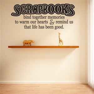 Scrapbooks bind together memories to warm our hearts & remind us that life