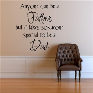 Anyone can be a father but it takes someone special to be a dad