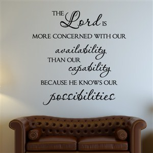 The lord is more conerned with our availability than our capability