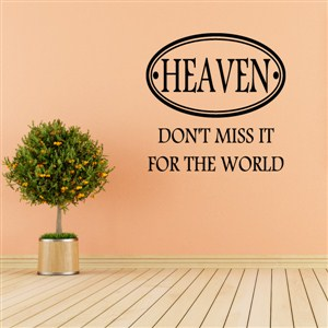 Heaven Don't miss it for the world