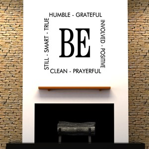 Be humble grateful involved positive clean still prayerful ...