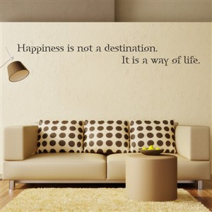Happienss is not a destination. It is a way of life.