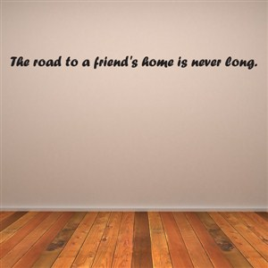 The road to a friend's home is never long.