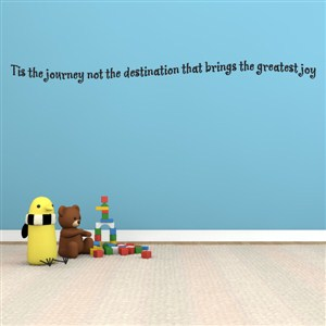 Tis the journey not the destination that brings the greatest joy