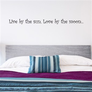 Live by the sun, Love by the moon…