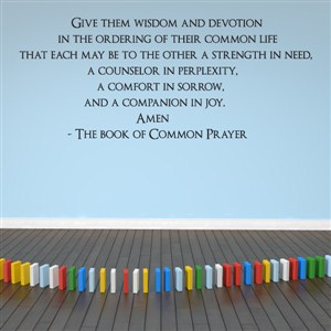 Give them wisdom and devotion in the ordering of their common life