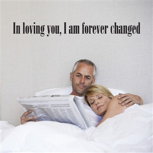 In loving you, I am forever changed