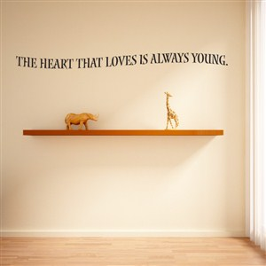 The heart that loves is always young.