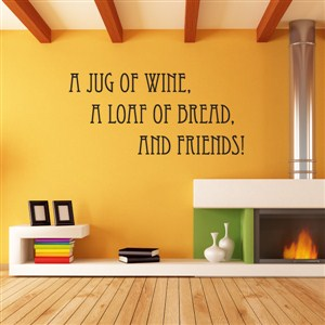 A jug of wine, a loaf of bread, and friends!