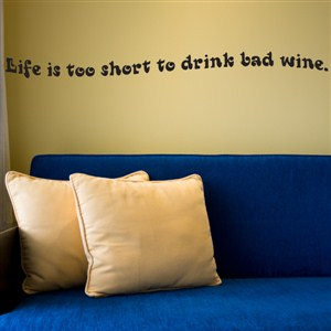 Life is too short to drink bad wine.